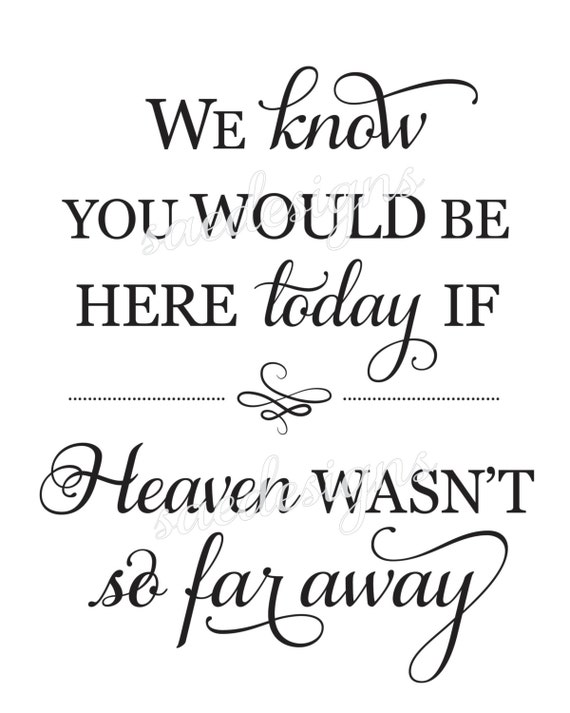 Wedding Day We Know You Would Be Here Today If Heaven