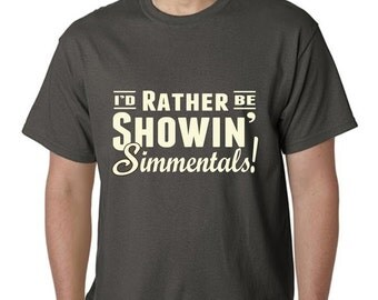 I'd Rather Be Showin Simmentals Tshirt