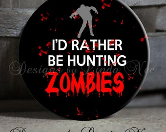 """I'd Rather Be Hunting ZOMBIES with Blood Splatter on Black with Zombie Black White Red Quote - 1.5"""" Pinback Button, Magnet, Key Chain"""