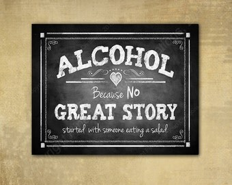 Printed ALCOHOL Because no GREAT story ever started with someone eating a salad Wedding Sign - Chalkboard Style Rustic Rose Design