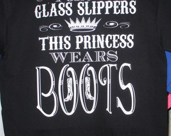 Forget Glass Slippers This Princess Wears Boots Tshirt
