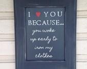 I Love You Because... Chalkboard (Distressed black)