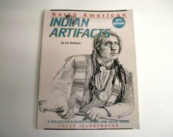 North American Indian Artifacts 5th Edition 1994 Lar Hothem Collector's Identification and Value Guide Fully Illustrated