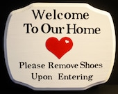 Welcome to Our Home, Please Remove Shoes Sign-Custom Made, Any Words You Choose, Select Fonts