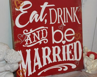 EAT DRINK and be MARRIED Wedding Sign/Valentine/Hearts/Valentine Wedding/Great Shower Gift/wood Sign