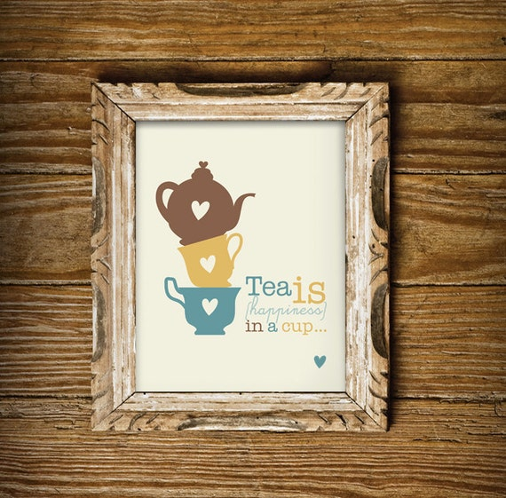 Tea is Happiness in a Cup - Print for your Home - Instant Download Wall Art - Print at Home