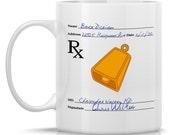 Prescription for More Cowbell Mug - 11oz mug, personalized or not- more cow bell coffee mug - SNL mug