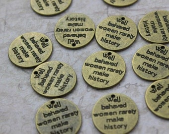 Bulk 40 Well Behaved Women Rarely Make History Charms Antiqued Bronze Tone 14 x 15 mm Wholesale Lot
