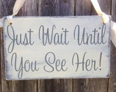 Just Wait Until You See Her | shabby chic wedding |  Dog Wedding Sign | Ring Bearer Sign |  Baby wedding sign | mommy wedding sign