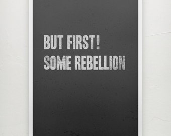 But First! Some Rebellion - Print  - Motivational poster