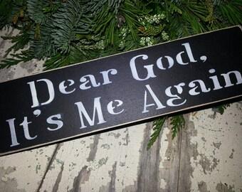 dear GOD, It's ME AGAIN! Hand Painted Wood Shelf Sitter~Wood Sign~Housewares~Home Decor~