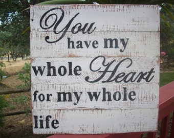 Rustic Wedding Sign / You Have My Whole Heart For My Whole Life / Country Wedding Decor