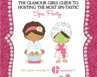 The Glamour Girls Guide to Hosting the Most Spatastic Birthday Party-  Girls Spa Party Guide