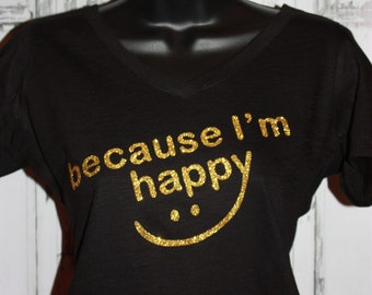 Women's Because I'm Happy Glitter Shirt