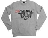 Impatiently Waiting For Sherlock To Text Me, Sherlock Sweatshirt
