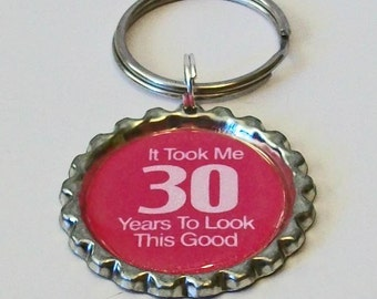 Bright Pink It Took Me 30 Years to Look This Good Birthday Fun Metal Flattened Bottlecap Keychain Great Gift