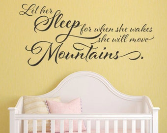 Let her sleep for when she wakes she will move mountains Vinyl Wall Decal