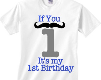 mustache 1st birthday boys shirt - if you mustache i am one