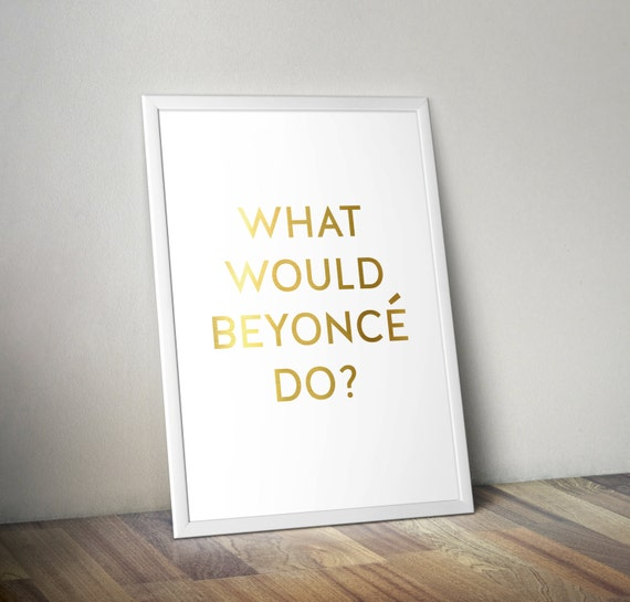 What Would Beyonce Do? Digital Print - Digital Download - Printable - Instant Download