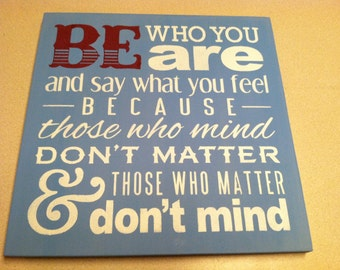 BE who you are..and say what you feel. Because those who mind don't matter.. and those who matter don't mind, Phrase, Typography WOOD SIGN