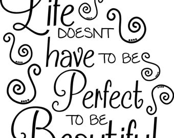 Life doesn't have to be perfect to be beautiful  Wall Quote