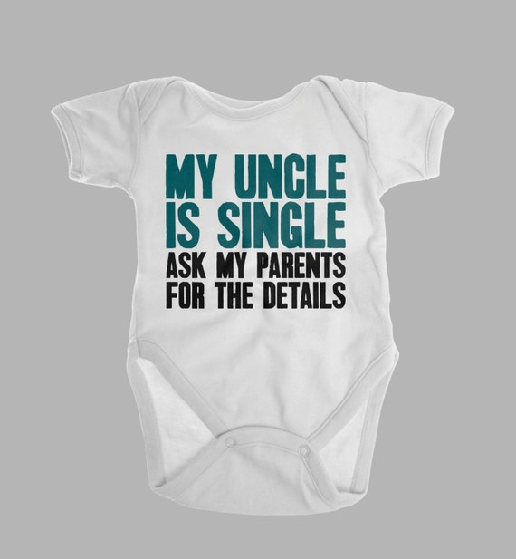 Funny baby clothes my uncle is single ask my parents by emeejoco