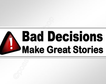 Funny bumper sticker.  Bad Decisions Make Great Stories. 220 mm vinyl decal humor