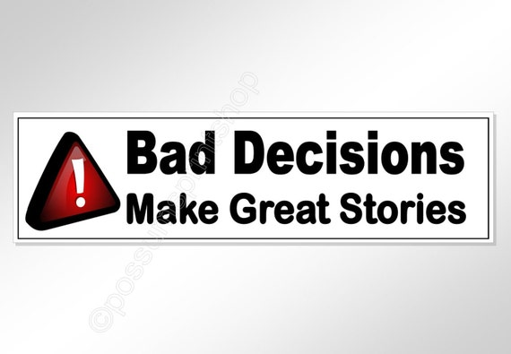 Funny Bumper Sticker. Bad Decisions Make Great Stories. 220