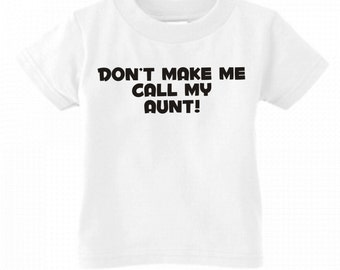 Don't make me call my Aunt! funny  niece or nephew kids youth or toddler shirt color and size choice new