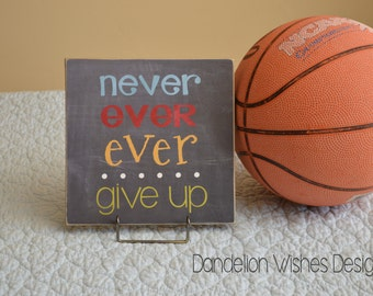 Primary Colors, 8x8 FUN SIZE sign, Never Ever Ever Give Up, Encouragement, Inspiration