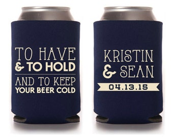 Custom wedding koozie to have and to hold and to keep your beer cold