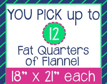 You Pick up to 12 Fat Quarters of Flannel (see options)
