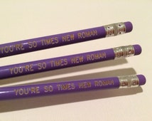 You're So Times New Roman Pencils