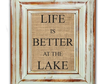 Life is Better At The Lake / Burlap Art Print / Burlap Print / Shabby Chic Home Decor / Housewarming Gift / Lake Art / Lake House Decor