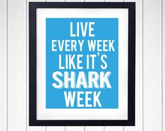 Live Every Week Like It's Shark Week - Art Print - Wall Deco - Typography -  Q16