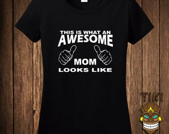 Funny Gift For MomT-shirt Mother's Day Tshirt Tee Shirt Mommy Mother This Is What An Awesome Mom Looks Like Wife College Humor Cool