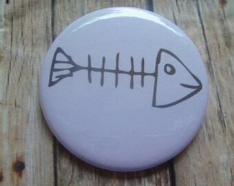 Fishbone  Mirror, Bottle Opener, Magnet or Pin back button.