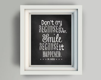 """Printable 8x10 """"Don't cry because its over smile because it happened. Dr. Seuss"""" printable digital art file chalkboard"""