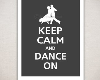 Keep Calm and DANCE ON Ballroom Dancing Typography Art Print (Featured color: Charcoal--choose your own colors)