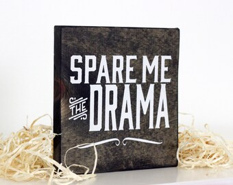 Spare me the drama  wood sign