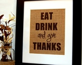 Eat Drink and Give Thanks, Thankful, Kitchen Decor, Kitchen Sign, Rustic Kitchen, Burlap Print, Burlap Sign, Housewarming Gift, Home Decor