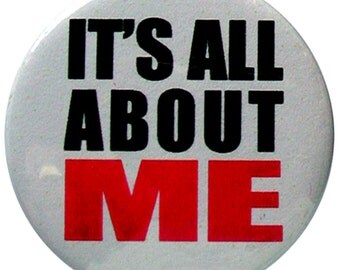 Its all about ME! 25mm button pin badge. 5 to choose from. About ME, Bang Tidy, Cool Beans, Horse Beef, Bird is the Word or your own text.