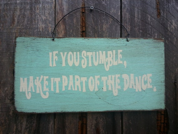 If You Stumble Make It Part Of The Dance Sign - Inspirational Sign - Inspirational Quote