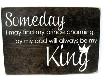 Princess Bedroom Decor Rustic Wood Sign - Someday I May Find My Prince Charming But My Dad Will Always Be King (#1162)