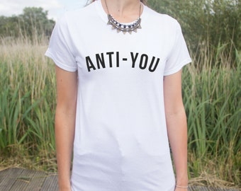 Anti-You T-shirt Top Tumblr Fashion Blogger OOTD Slogan Statement