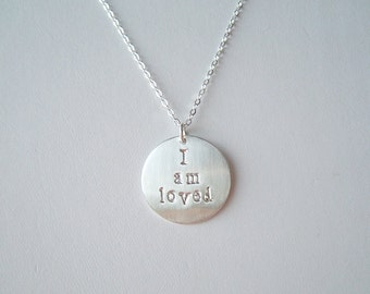 I am Loved, Hand Stamped Necklace, Sterling, Gold, or Rose Gold, Personalized Disc, Message Necklace, Religious