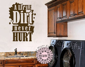 Laundry Room Wall Decals - A Little Dirt Never Hurt Vinyl Wall Sticker - Vinyl Wall Decals Quote Lettering 32h x 22w LR0051