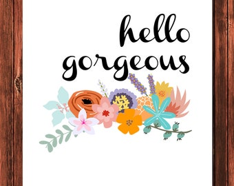 Hello Gorgeous ~ Instant Download ~ Typography Wall Art ~ 8x10