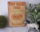 vintage book Pony Wagon Town Along U.S. 1890 by Ben Riker, First Edition (c) 1948 HC DJ Illustrated by James MacDonald. Mid century.