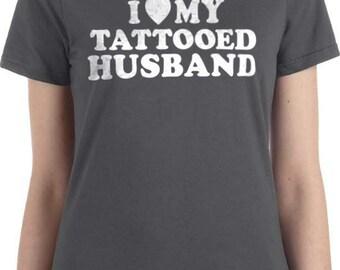Wife Gift I Love My Tattooed Husband T-shirt womens Tshirt Husband Gift Wedding Gift Fathers Day Wife Gift Valentines Day Shirt T shirt